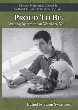 Proud to Be: Writing by American Warriors, Volume 4